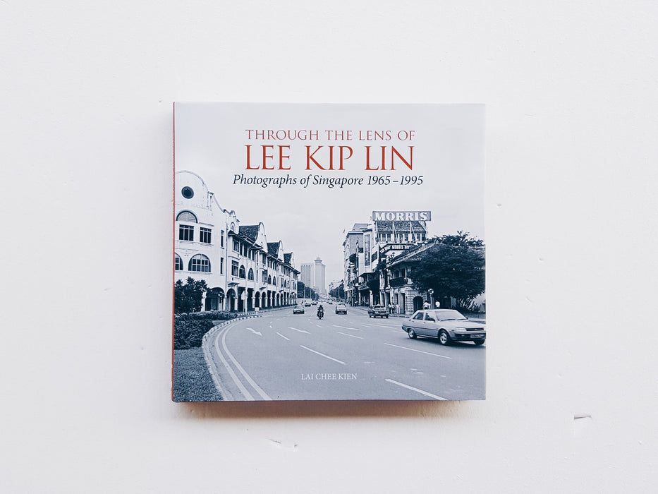 Through the Lens of Lee Kip Lin Photographs of Singapore 1965 to 1995