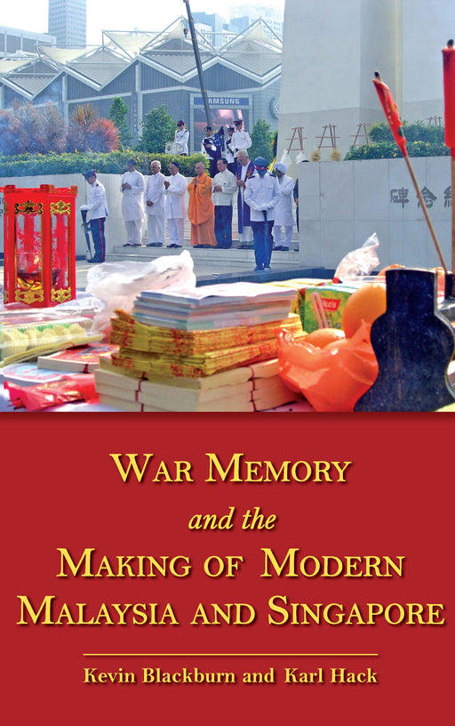 War Memory and the Making of Modern Malaysia and Singapore