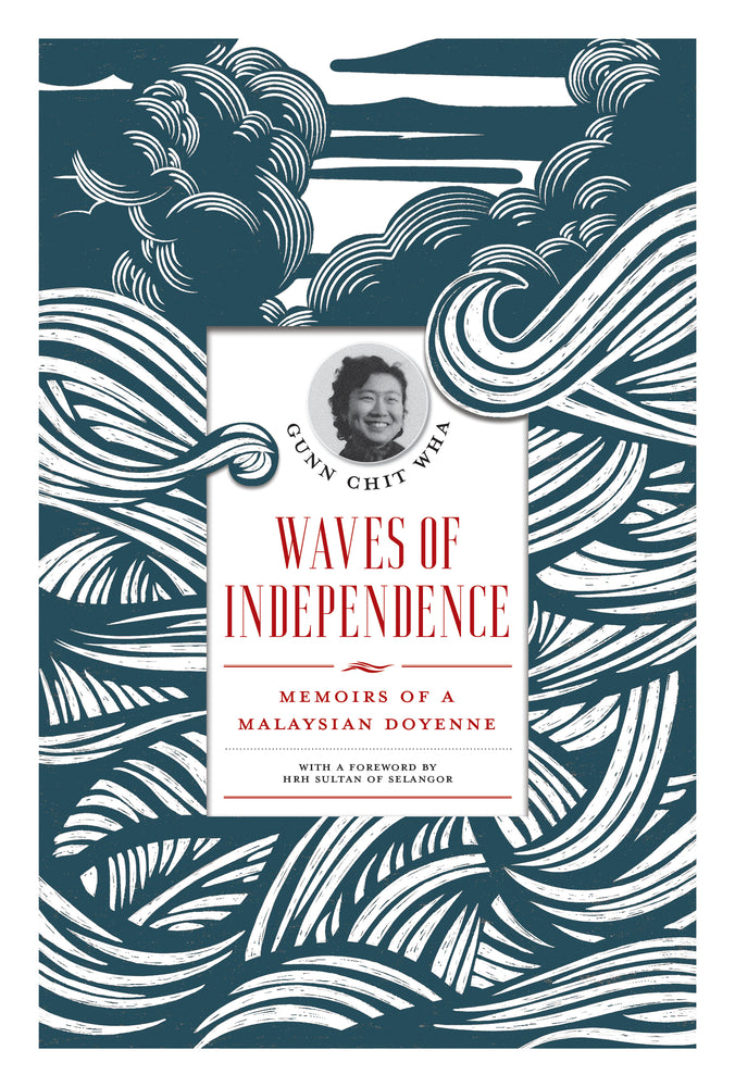 Waves of Independence: Memoirs of a Malaysian Doyenne