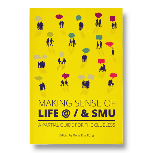 Making Sense of Life @ / & SMU: A Partial Guide for the Clueless