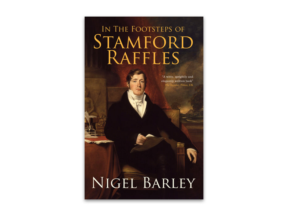 In the Footsteps of Stamford Raffles by Nigel Barley