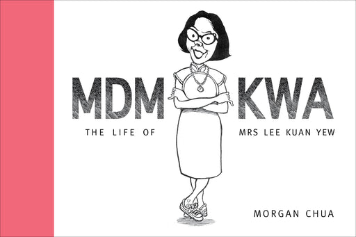 Mdm Kwa: The Life of Mrs Lee Kwan Yew
