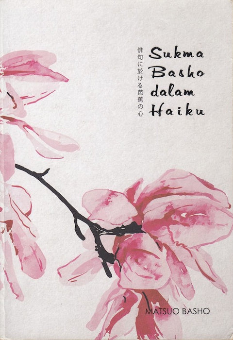 Sukma Basho dalam Haiku by Matsuo Basho (translated by Leyla Shuri)