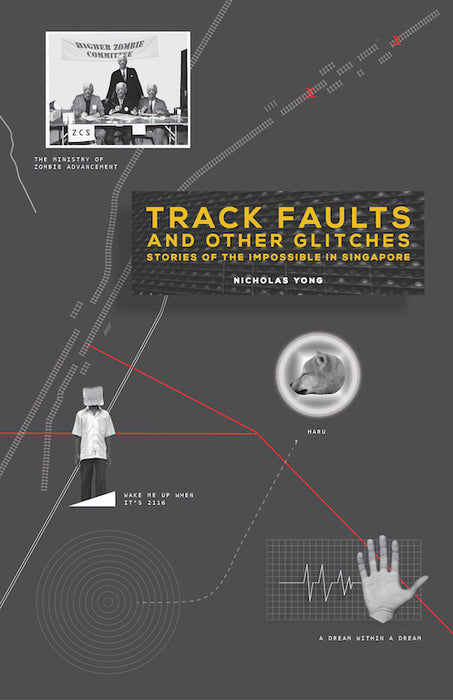 Track Faults and other Glitches: Stories of the Impossible in Singapore by Nicholas Yong