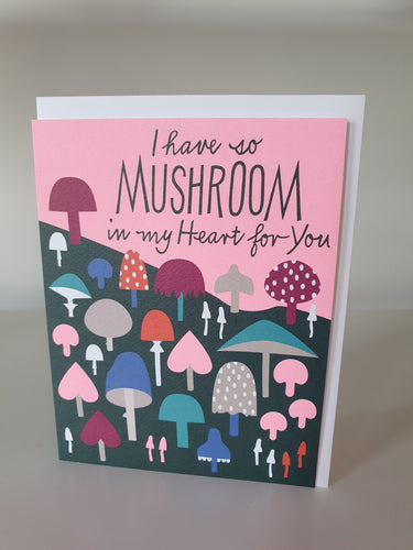 I have so Mushroom in my Heart Note Card