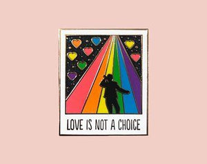 Love is Not a Choice Enamel Pin