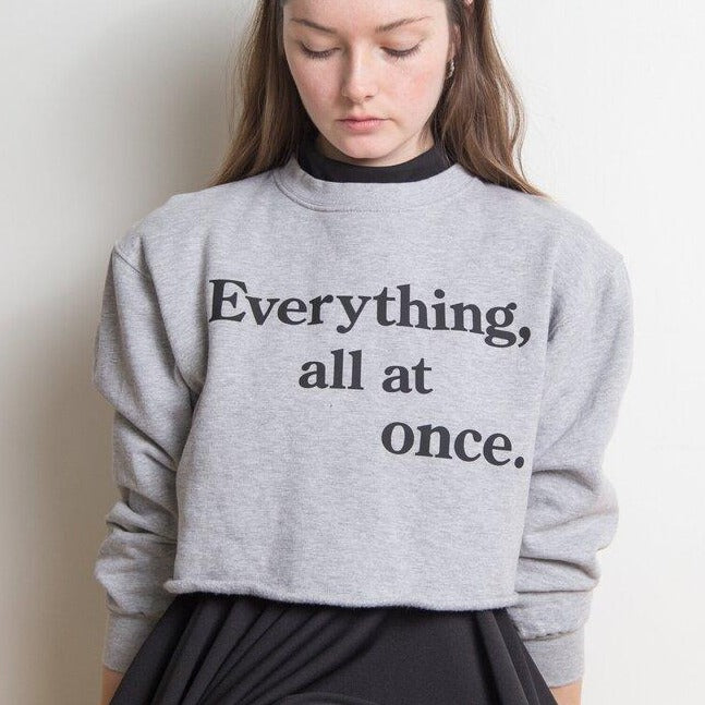 Everything, all at once sweatshirt by Sara Duke