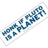 Honk if Pluto is a Planet Bumper Sticker