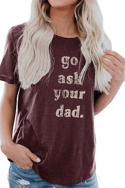 Go Ask Your Dad  Printed Short Sleeve T-Shirt