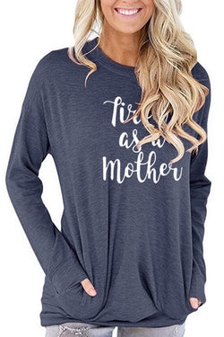 Fired As A Mother Loose Round nNeck Long Sleeve T-Shirt