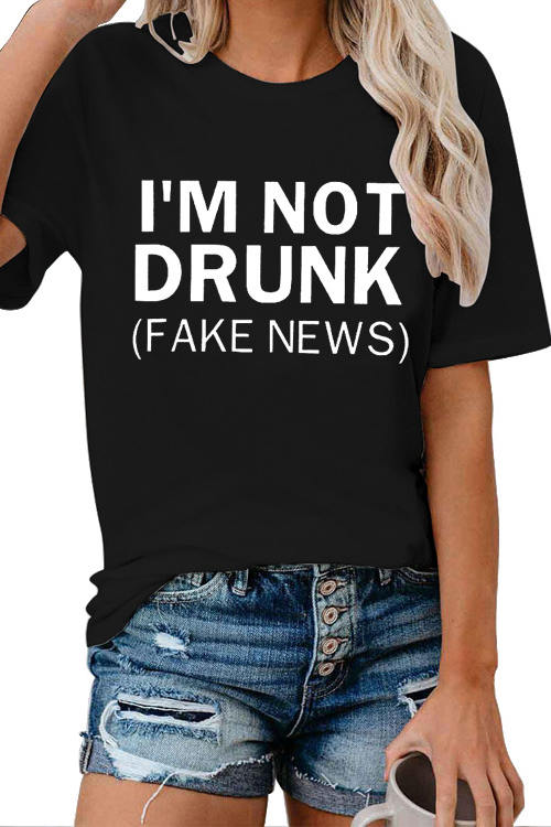 I'M NOT DRUNK FAKE NEWS Printed Casual T-Shirt