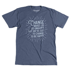 Change to be Happy - UnCabaret - Unisex Tee
