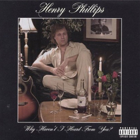 Henry Phillips- Why Haven't I Heard From You? CD