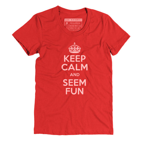 Keep Calm and Seem Fun- Female Tee