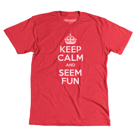 Keep Calm and Seem Fun - Unisex Tee