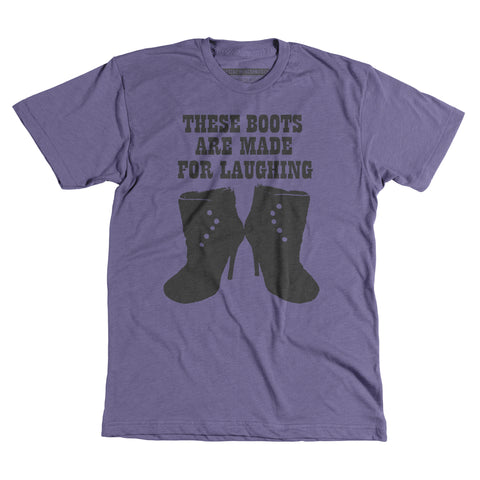 These Boots Are Made For Laughing - Unisex tee