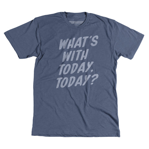 What's with today, today? - Unisex tee - Newpenny