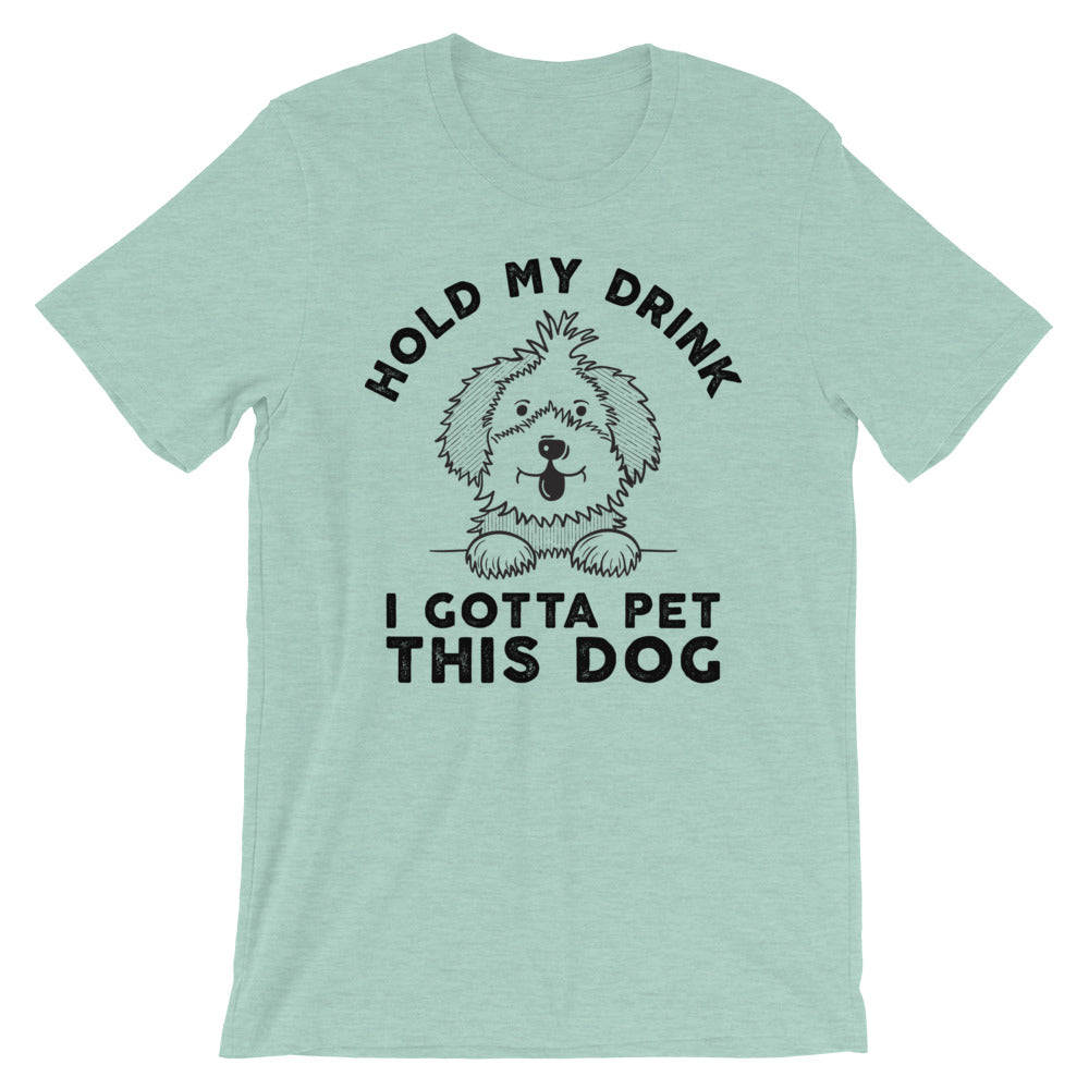 Gotta Pet This Dog Unisex Fit