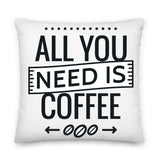 All You Need is Coffee Throw Pillow Case + Optional Pillow