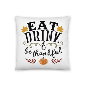 Eat, Drink, and Be Thankful Throw Pillow Case + Optional Pillow