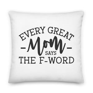Every Great Mom Says the F Word Throw Pillow Case + Optional Pillow
