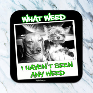 What weed - funny coaster
