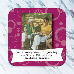 Don't worry about forgetting stuff... - funny coaster