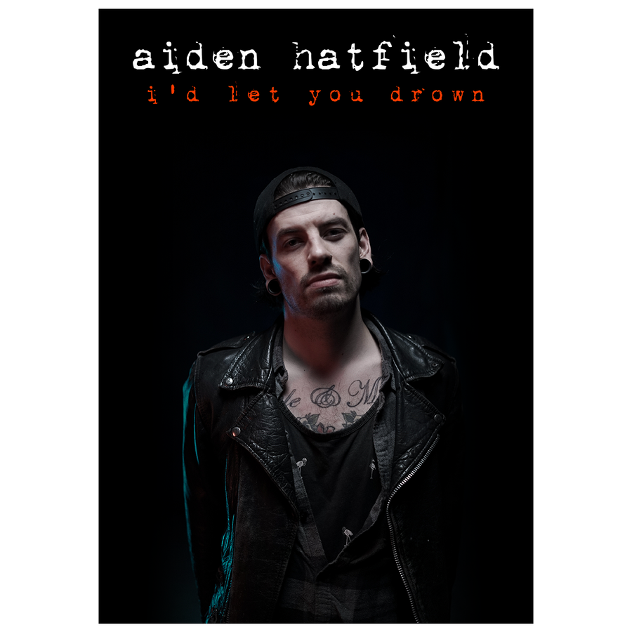 AIden Hatfeld - 'I'd Let You Drown' A3 Poster