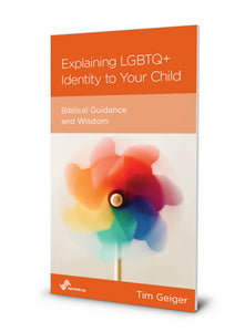 Explaining LGBTQ+ Identity to Your Child: Biblical Guidance and Wisdom (Minibook)