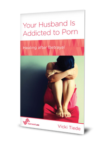 Your Husband Is Addicted to Porn: Healing After Betrayal (Minibook)
