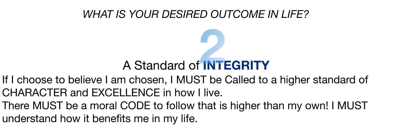 If I choose to believe I am chosen, I MUST be Called to a higher standard of CHARACTER and EXCELLENCE in how I live. There MUST be a moral CODE to follow that is higher than my own! I MUST understand how it benefits me in my life.