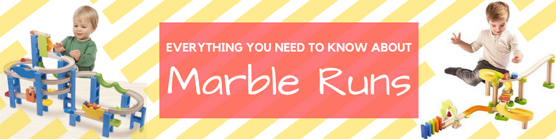 Everything you Need to Know about Marble Runs