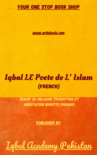 Order your copy of Iqbal LE Poete de L' Islam (French) published by Iqbal Academy Pakistan from Urdu Book to get discount along with vouchers and chance to win books in Pak book fair.