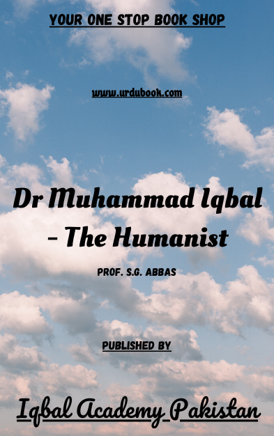 Order your copy of Dr Muhammad Iqbal - The Humanist published by Iqbal Academy Pakistan from Urdu Book to get discount along with vouchers and chance to win books in Pak book fair.