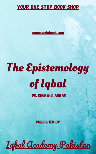 Order your copy of The Epistemology of Iqbal published by Iqbal Academy Pakistan from Urdu Book to get discount along with vouchers and chance to win books in Pak book fair.