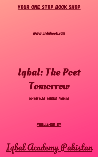Order your copy of Iqbal: The Poet Tomorrow published by Iqbal Academy Pakistan from Urdu Book to get discount along with vouchers and chance to win books in Pak book fair.