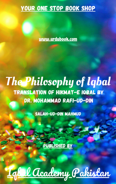 Order your copy of The Philosophy of Iqbal (Translation of Hikmat-e Iqbal by Dr. Mohammad Rafi-ud-Din) published by Iqbal Academy Pakistan from Urdu Book to get discount along with vouchers and chance to win books in Pak book fair.