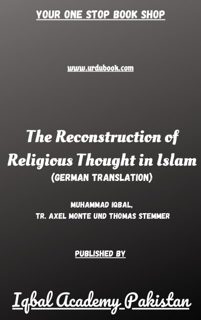 Order your copy of The Reconstruction of Religious Thought in Islam (German Translation) published by Iqbal Academy Pakistan from Urdu Book to get discount along with vouchers and chance to win books in Pak book fair.