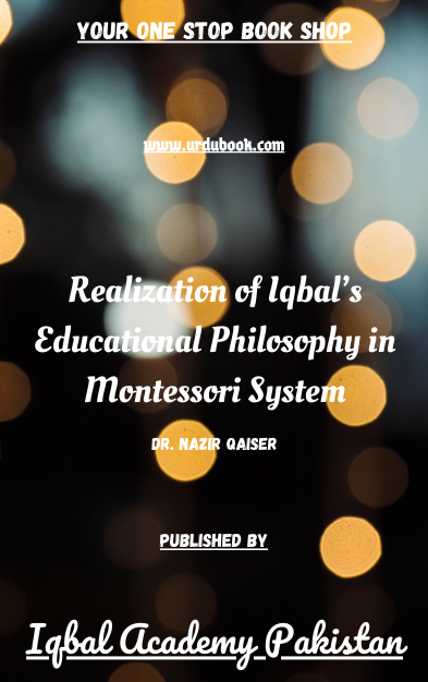 Order your copy of Realization of Iqbal's Educational Philosophy in Montessori System published by Iqbal Academy Pakistan from Urdu Book to get discount along with vouchers and chance to win books in Pak book fair.