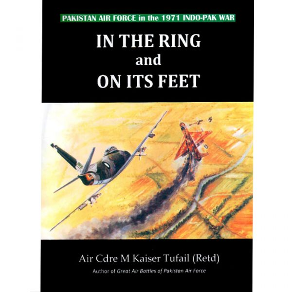 Order your copy of In The Ring And On Its Feet Pakistan Air Force In The 1971 Indo Pak War published by Ferozsons from Urdu Book to get a huge discount along with  Shipping and chance to win  books in the book fair and Urdu bazar online.