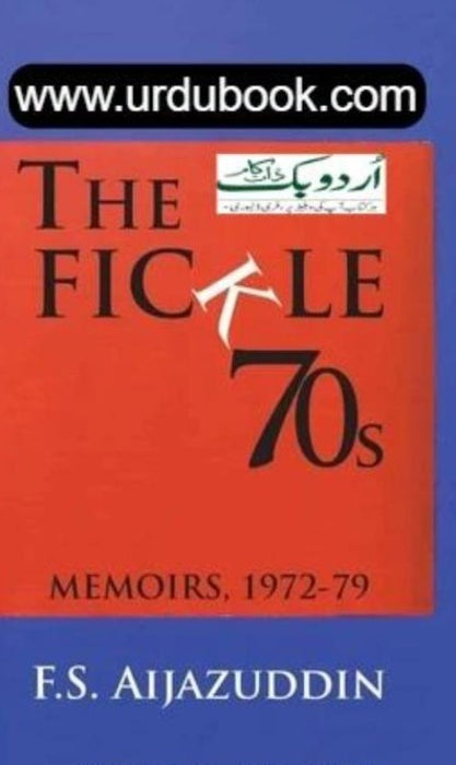 Order your copy of THE FICKLE 70S: MEMOIRS 1972-79 from Urdu Book to ge from Urdu Book to earn reward points along with fast Shipping and chance to win books in the book fair and Urdu bazar online.