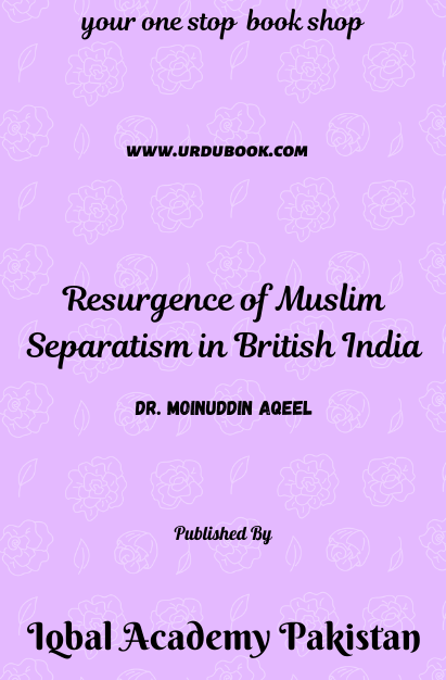 Order your copy of Resurgence of Muslim Separatism in British India published by Iqbal Academy Pakistan from Urdu Book to get discount along with vouchers and chance to win books in Pak book fair.