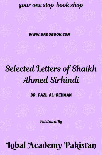 Order your copy of Selected Letters of Shaikh Ahmed Sirhindi published by Iqbal Academy Pakistan from Urdu Book to get discount along with vouchers and chance to win books in Pak book fair.
