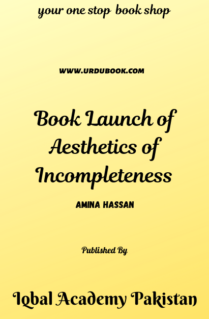 Order your copy of Book Launch of Aesthetics of Incompleteness published by Iqbal Academy Pakistan from Urdu Book to get discount along with vouchers and chance to win books in Pak book fair.
