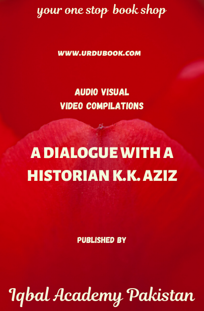 Order your copy of A DIALOGUE WITH A HISTORIAN K.K. AZIZ published by Iqbal Academy Pakistan from Urdu Book to get discount along with vouchers and chance to win books in Pak book fair.