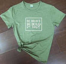 Load image into Gallery viewer, Be Brave Be Bold Be Kind T-shirt