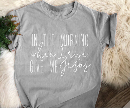 In the morning When I Rise T-Shirt