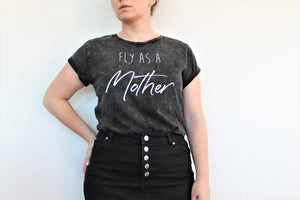 Fly as a Mother Tee- Acid Wash Black