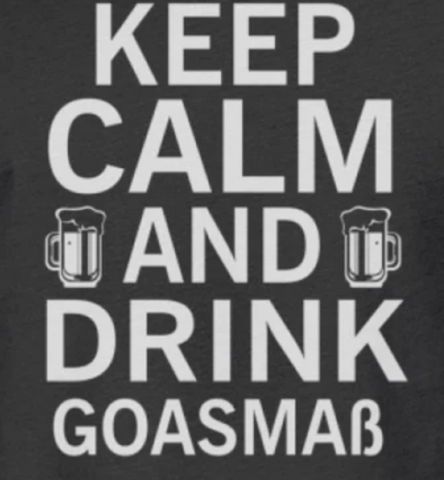 Keep Calm And Drink Goasmaß - Shirt