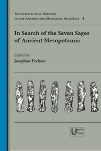 In Search of the Seven Sages of Ancient Mesopotamia – Analysis of an Ancient Near Eastern Concept of Mysticism and Symbolism –. (IHAMNE 4)